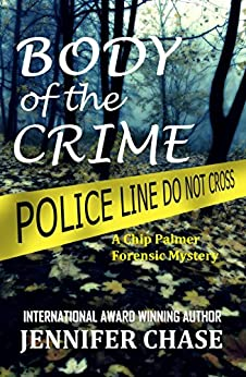 Body of the Crime: A Chip Palmer Forensic Mystery (English Edition) de [Chase, Jennifer]