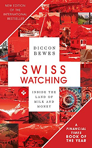Swiss Watching: Inside the Land of Milk and Money por Diccon Bewes