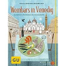 Weinbars in Venedig: Kulinarische Spaziergänge und Originalrezepte (GU Kulinarische Entdeckungsreisen)