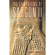 The Campaigns of Sargon II, King of Assyria, 721-705 B.C (Campaigns and Commanders, Band 55)