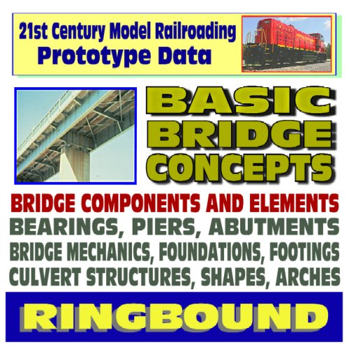 21st Century Model Railroading Prototype Data: Basic Bridge Concepts, Bridge Components, Bearings, Piers, Abutments, Mechanics, Foundations, Footings, Culvert Structures, Shapes (Ringbound)