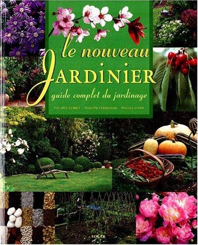LE NOUVEAU JARDINIER. Guide complet du jardinage