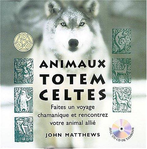 Animaux Totem celtes : Faites un voyage chamanique et rencontrez votre animal allié (1Cédérom)