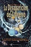 La desaparición del universo: Un relato sobre las ilusiones, las vidas pasadas, la religión, el sexo, la política y los milagros del perdón