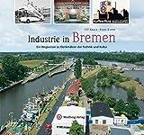 Industrie in Bremen: Ein Wegweiser zu Denkmälern der Technik und Kultur (Farbbildband) - Ulf Kaack, Peter Kurze