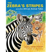 The Zebra's Stripes and other African Animal Tales (English Edition)