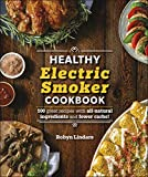 The Healthy Electric Smoker Cookbook: 100 Recipes with All-Natural Ingredients and Fewer Carbs!