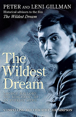 The Wildest Dream: George Mallory:  The Biography of an Everest Hero: Mallory - His Life and Conflicting Passions