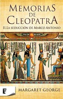 Memorias de Cleopatra 2. La seducción de Marco Antonio de [George, Margaret]