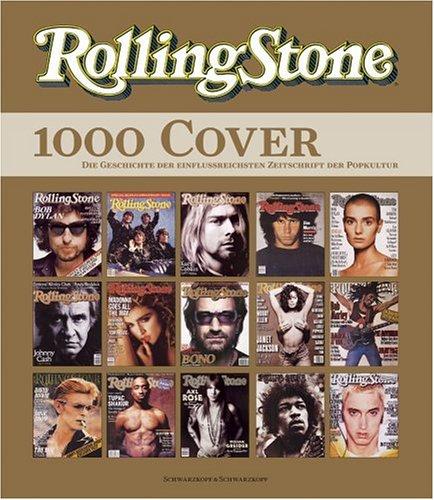 Rolling Stone. 1000 Cover - Die Geschichte der einflussreichsten Zeitschrift der Popkultur (Rolling Magazin-cover Stone)