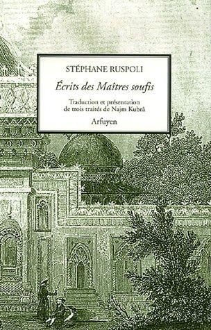 Ecrits des Maîtres soufis : Tome 1, Trois traités de Najm Kubrâ