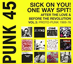 Punk 45: Sick On You! One Way Spit! After The Love and Before The Revolution Volume 3: Proto-Punk 1969-77