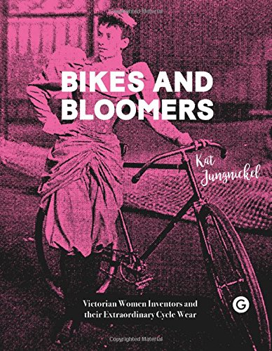 Bikes and Bloomers: Victorian Women Inventors and their Extraordinary Cycle Wear (Goldsmiths Press) -