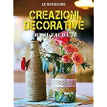 Creazioni decorative: Con il fai da te (Le Miniguide) (Italian Edition)