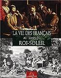 La vie des Français au temps du Roi-Soleil (Histoire au Quo)