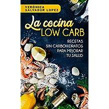 La cocina Low Carb: Recetas sin carbohidratos para mejorar tu salud (Spanish Edition)