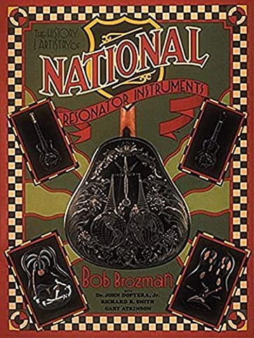 The History and Artistry of National Resonator Instruments by Bob Brozman (1993-05-01)