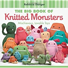 The Big Book of Knitted Monsters: Mischievous, Lovable Toys by Rebecca Danger (2011-01-18)