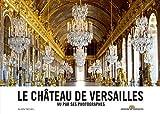 Le Château de Versailles: Vu par ses photographes