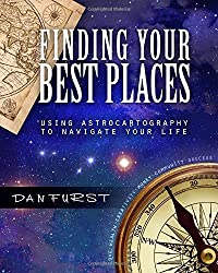 Finding Your Best Places: Using Astrocartography to Navigate Your Life: Volume 1 (Best Places Astrocartography) by Dan Furst (2015-08-12)