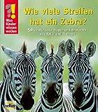 Was Kinder wissen wollen: Wie viele Streifen hat ein Zebra? 50 verblüffende Fragen und Antworten aus Natur und Tierwelt