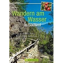 Wandern am Wasser in Südtirol: Entlang an Bächen, Seen, Wasserfällen, Schluchten und Waalen (Erlebnis Wandern)