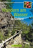 Wandern am Wasser in Südtirol: Entlang an Bächen, Seen, Wasserfällen, Schluchten und Waalen (Erlebnis Wandern) - Peter Mertz