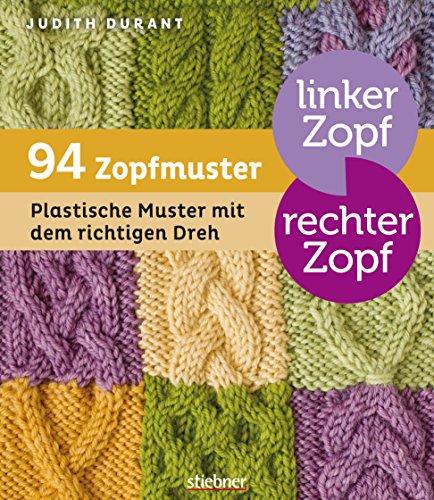 Linker Zopf - rechter Zopf: 94 Zopfmuster: Plastische Muster mit dem richtigen Dreh -