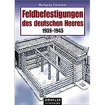 Feldbefestigungen des deutschen Heeres 1939-1945