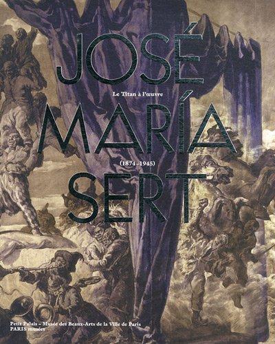 José Maria Sert : Un titan à l'oeuvre 1874-1945 par Pilar Saez Lacave, Susana Gallego Cuesta, Joëlle Raineau
