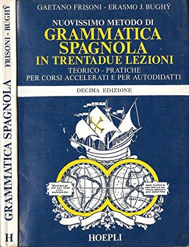 NUOVISSIMO METODO DI GRAMMATICA SPAGNOLA. In trentadue lezioni teorico-pratiche per corsi accellerati e per autodidatti.