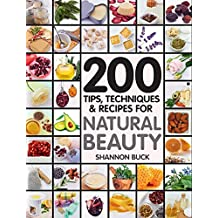 Natural Beauty : 200 Tips, Techniques, and Recipes (English Edition)