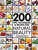 Natural Beauty : 200 Tips, Techniques, and Recipes