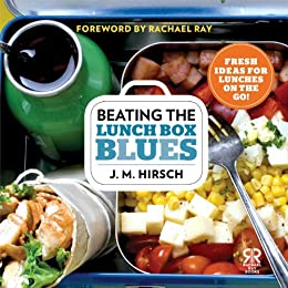 Beating the Lunch Box Blues: Fresh Ideas for Lunches on the Go! (Rachael Ray Books) (English Edition) par [Hirsch, J. M.]