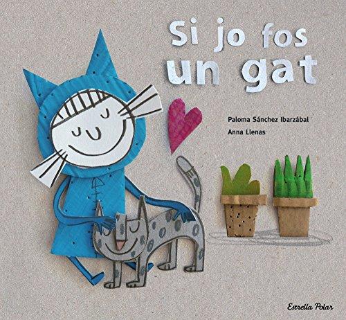 Si jo fos un gat (Catalan Edition) por Anna Llenas