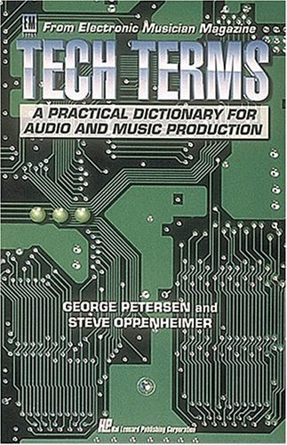Tech Terms: Practical Dictionary for Audio and Music Production (Electronic Musician Magazine) by Peterson, George, Oppenheimer, Steve, Petersen, George (1993) Paperback