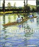 Caillebotte - Au coeur de l'impressionnisme