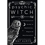 Psychic Witch: A Metaphysical Guide to Meditation, Magick & Manifestation: A Metaphysical Guide to Meditation, Magick and Man