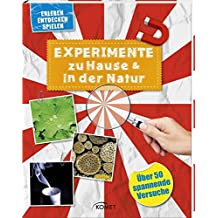 Experimente zu Hause & in der Natur - über 50 spannende Versuche: Erleben, entdecken, spielen
