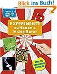 Experimente zu Hause & in der Natur -...