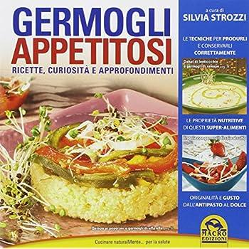 Germogli Appetitosi. Ricette, Curiosità E Approfondimenti