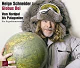 Globus Dei: Vom Nordpol bis Patagonien. Ein Expeditionsroman - Helge Schneider