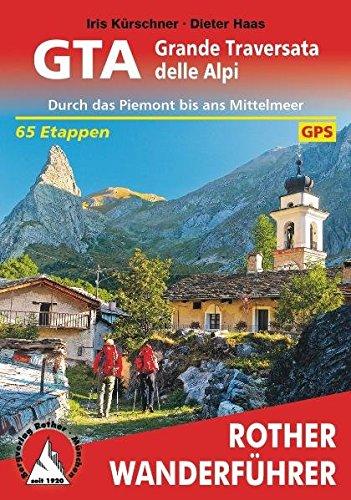 GTA – Grande Traversata delle Alpi: Durch das Piemont bis ans Mittelmeer. 65 Etappen. Mit GPS-Tracks (Rother Wanderführer)