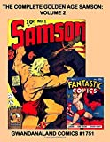 The Complete Golden Age Samson: Volume 2: Gwandanaland Comics #1751 --- The Hero Of Legend, Mythology and Comics! -- This Book: From Fantastic Comics #18-23, Big-3 #1-6 and Samson #1