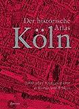 Der historische Atlas K?ln: 2000 Jahre Stadtgeschichte in Karten und Bildern