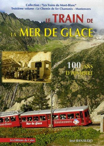 Le Train de la Mer de Glace : Le Chemin de fer Chamonix-Montenvers por José Banaudo