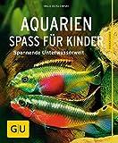 Aquarien - Spaß für Kinder: Spannende Unterwasserwelt (GU Tierratgeber)