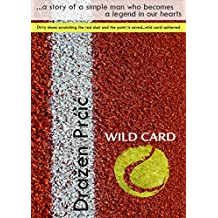 WILD CARD TENNIS STORIES: A tennis book, a novel about a tennis player who becomes forever a legend in our hearts. (English Edition)