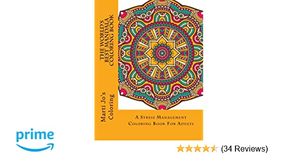 The Worlds Best Mandala Coloring Book A Stress Management For Adults 1 Amazoncouk Marti Jos 9781514657522 Books