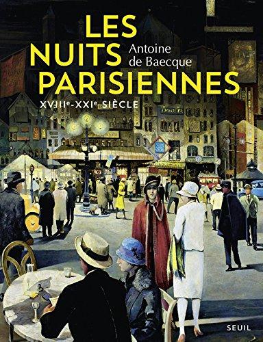 Les Nuits parisiennes. XVIIIe-XXIe siècle par Antoine de Baecque